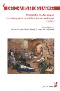 Walter Bruyère-Ostells et Benoît Pouget - Des chairs et des larmes - Combattre, souffrir, mourir dans les guerres de la révolution et de l'Empire, 1792-1815.