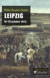 Walter Bruyère-Ostells - Leipzig, 16-19 octobre 1813 - La revanche de l'Europe des souverains sur Napoléon.