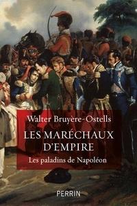 Walter Bruyère-Ostells - Les maréchaux d'Empire - Les paladins de Napoléon.
