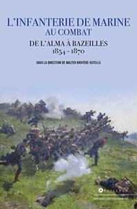 Walter Bruyère-Ostells - Les troupes de Marine au combat - De l'Alma à Bazelles, 1854-1870.