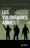 Walter Bruyère-Ostells - Les volontaires armés - Ces Français qui ont combattu pour une cause étrangère depuis 1945.