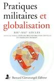 Walter Bruyère-Ostells et François Dumasy - Pratiques militaires et globalisation, XIXe-XXIe siècles.