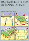 Walter Bucher et Alain Blum - 1000 exercices et jeux de tennis de table.