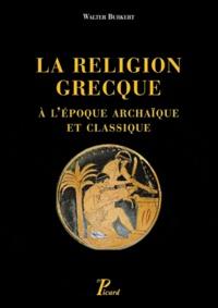 Walter Burkert - La religion grecque à l'époque archaïque et classique.