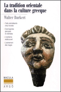 Walter Burkert - La Tradition orientale dans la culture grecque.