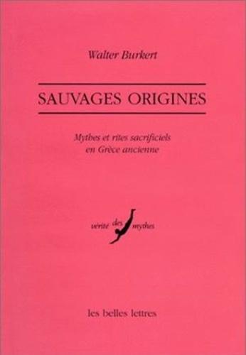 Walter Burkert - Sauvages origines - Mythes et rites sacrificiels en Grèce ancienne.
