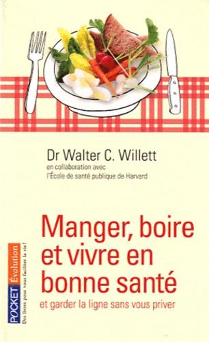 Walter-C Willett - Manger, boire et vivre en bonne santé.