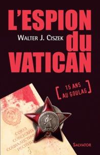 L'espion du Vatican - Walter Ciszek |