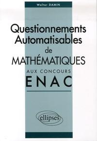 Walter Damin - Corrigés des sujets de mathématiques posés sous forme de questionnements automatisables aux concours EPL et ICNA de l'ENAC entre 2004 et 2006.