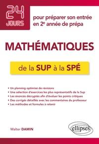 Walter Damin - Mathématiques de la Sup à la Spé - 24 jours pour préparer son entrée en 2e année de prépa.