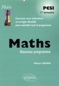 Walter Damin - Maths PCSI 1er semestre - Exercices avec indications et corrigés détaillés pour assimiler tout le programme.