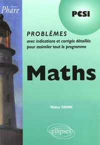 Walter Damin - Maths PCSI - Problèmes avec indications et corrigés détaillés pour assimiler tout le programme.