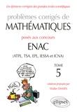 Walter Damin - Problèmes corrigés de mathématiques posés aux concours ENAC (ATPL, TSA, EPL, IESSA et ICNA) - Tome 5.