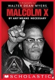 Walter Dean Myers - Malcolm X: By Any Means Necessary (Scholastic Focus).