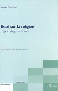 Walter Dussauze - Essai sur la religion - D'après Auguste Comte.