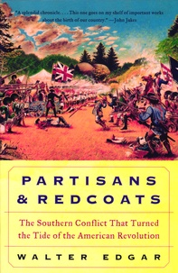Walter Edgar - Partisans and Redcoats.