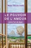 Walter Edouard Stubbs - Le Pouvoir de l'Amour – Contre l'Art de Duper.