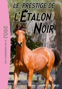 Walter Farley - L'Étalon Noir 08 - Le prestige de l'Étalon Noir.