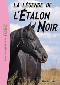 Walter Farley - L'Etalon Noir Tome 15 : La légende de l'étalon noir.