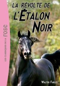 Walter Farley - L'Etalon Noir Tome 6 : La révolte de l'Etalon Noir.