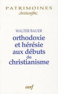 Walter Felix Bauer - Orthodoxie et hérésie aux débuts du christianisme.