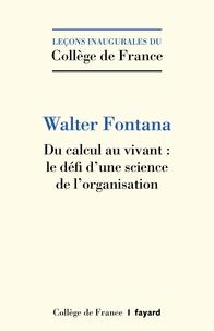 Walter Fontana - Du calcul au vivant : le défi d'une science de l'organisation.