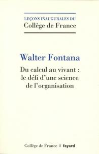 Walter Fontana - Le vivant et l'ordinateur :  le défi d'une science de l'organisation.