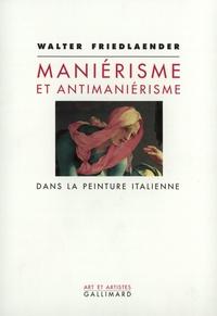 Walter Friedlaender - Maniérisme et antimaniérisme dans la peinture italienne.