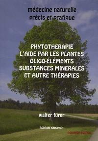 Walter Fürer - Médecine naturelle - précis et pratique - Phytothérapie, l'aide par les plantes, oligo-éléments, substances minérales et autres thérapies.