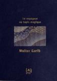 Walter Garib - Le voyageur au tapis magique.
