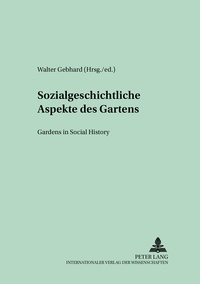 Walter Gebhard - Sozialgeschichtliche Aspekte des Gartens- Gardens in Social History - Gardens in Social History.