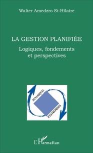 Walter Gérard Amedzro St-Hilaire - La gestion planifiée - Logiques, fondements et perspectives.