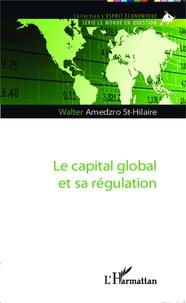 Walter Gérard Amedzro St-Hilaire - Le capital global et sa régulation.