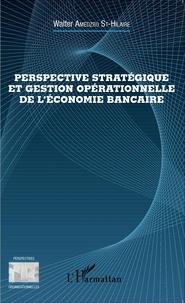 Perspective stratégique et gestion opérationnelle de l'économie bancaire - Walter Gérard Amedzro St-Hilaire |