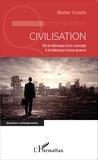 Walter Gerbin - Civilisation - De la fabrique d'un concept à la fabrique d'une guerre.