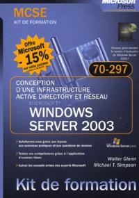 Walter Glen et Michael Simpson - Conception d'une infrastructure Active Directory et réseau Windows Server 2003 - Examen MCSE 70-297.