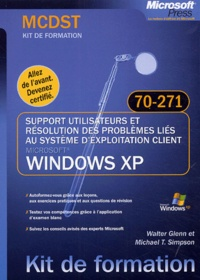 Walter Glenn et Michael-T Simpson - Support utilisateurs et résolution des problèmes liés au système d'exploitation client Windows XP - Examen 70-271.