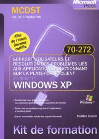 Walter Glenn - Support utilisateurs et résolution des problèmes liés aux applications fonctionnant sur la plate-forme client Windows XP - Examen 70-272.
