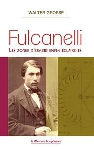 Walter Grosse - Fulcanelli - Les zones d'ombre enfin éclaircies.