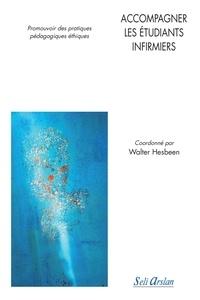 Walter Hesbeen - Accompagner les étudiants infirmiers - Promouvoir des pratiques pédagogiques éthiques.