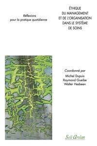Walter Hesbeen et Michel Dupuis - Ethique du management et de l'organisation dans le système de soins - Réflexions pour la pratique quotidienne.