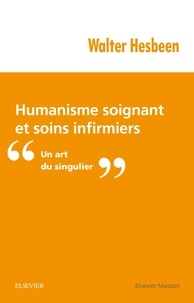 Walter Hesbeen - Humanisme soignant et soins infirmiers - Un art du singulier.