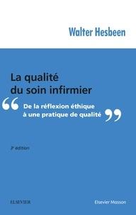 Walter Hesbeen - La qualité du soin infirmier - De la réflexion éthique à une pratique de qualité.