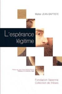 Walter Jean-Baptiste - L'espérance légitime.