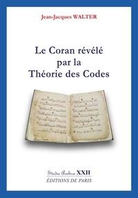 Walter Jean-jacques - Le Coran révélé par la Théorie des Codes - Studia Arabica XXII.