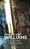 Walter-Jon Williams - La guerre du plasma.