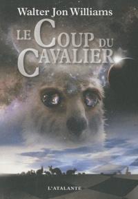Walter Jon Williams - Le Coup du Cavalier.