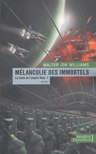 Walter Jon Williams - Mélancolie des immortels Tome 1 : La chute de l'empire Shaa.