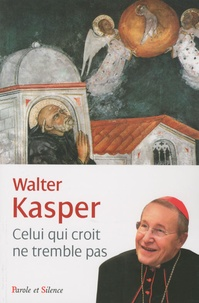 Walter Kasper - Qui croit ne tremble pas - Etre chrétien.