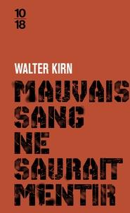 Walter Kirn - Mauvais sang ne saurait mentir.